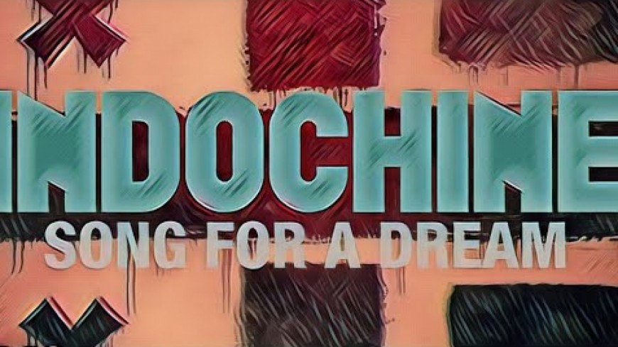 Indochine - Song for a Dream
